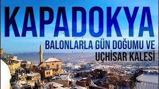 Kapadokya 2. Gün | BALONLAR ve GÜN DOĞUMU, UÇHİSAR KALESİ, GÖREME | Gezi Günlükleri 5