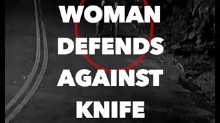WARNING: Woman Defends Knife Attack!