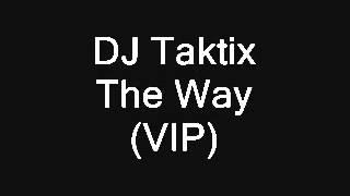 DJ Taktix-The Way (VIP)