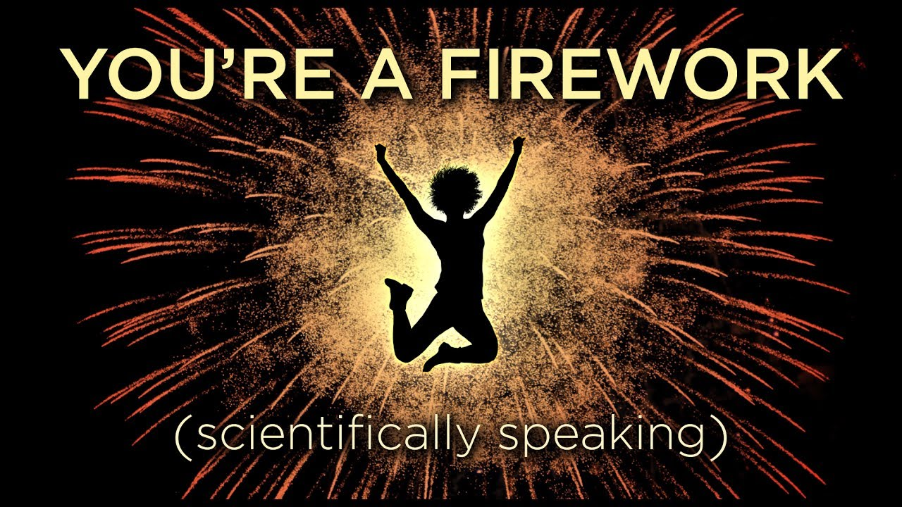 you-re-a-firework-scientifically-speaking