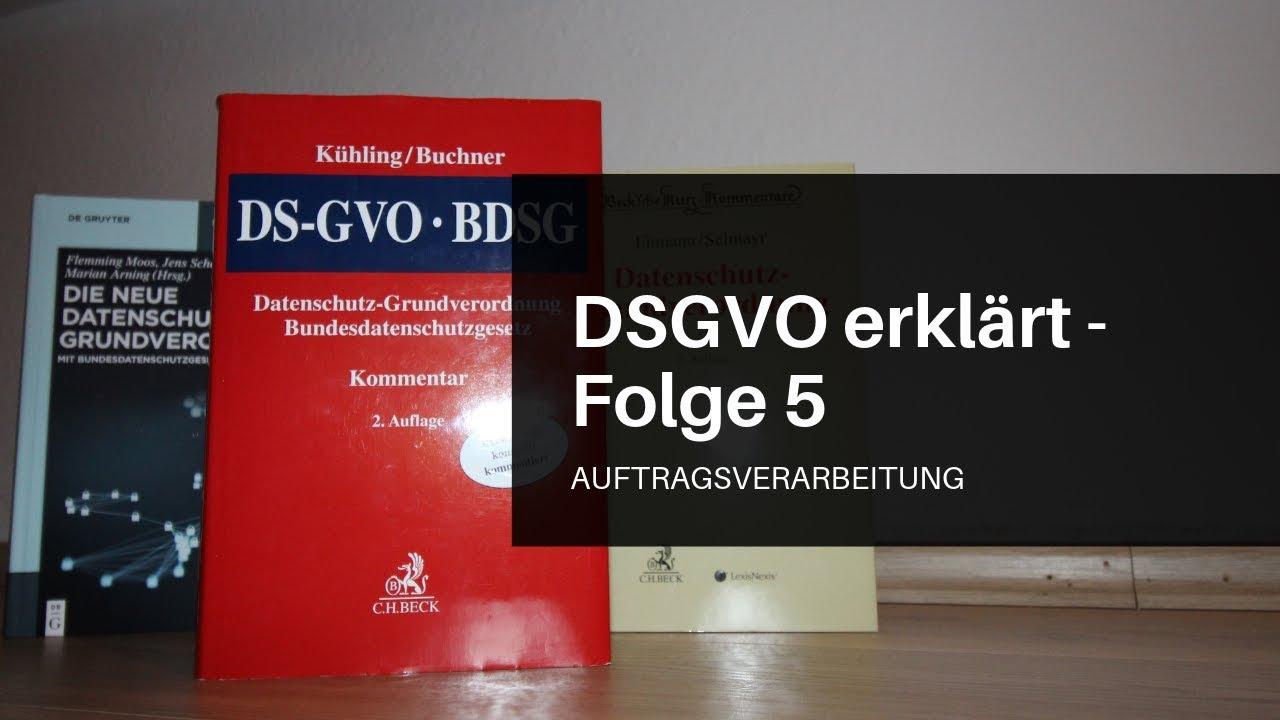 Dsgvo Erklärt Folge 5 Die Auftragsverarbeitung
