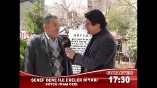 """ŞEREF DERE İLE EDELER DİYARI """"SÜTCÜ İMAM """" ÖZEL"""