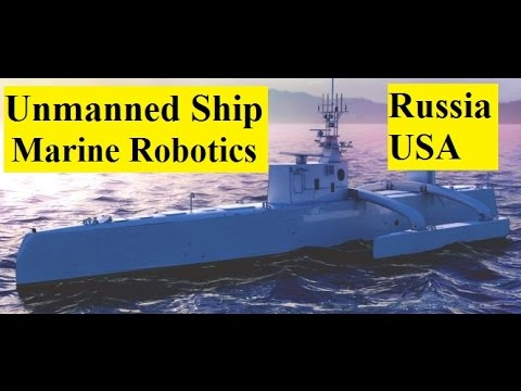 Building an Military Marine Robotics Unmanned Ship by 2025, Russian and USA