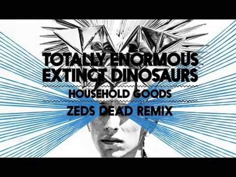 Totally Enormous Extinct Dinosaurs   Household Goods Zeds Dead Remix
