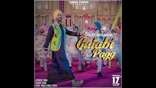Gulabi Pagg (Official Video) Diljit Dosanjh | Latest Punjabi Songs 2018