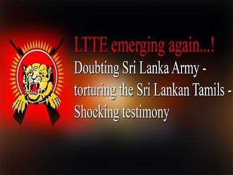 LTTE Emerging Again..! Doubting Sri Lanka Army - Torturing Sri Lankan Tamils - Shocking Testimony