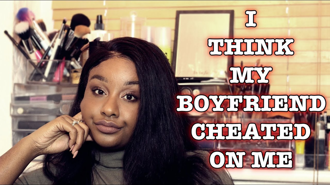 think my boyfriend is cheating