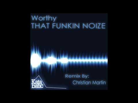 Worthy - That Funkin Noize (Christian Martin Remix)