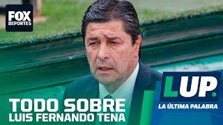 LUP: Los logros de Luis Fernando Tena