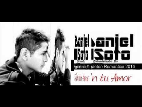 Daniel Soto - Sin Tu Amor . Reggaeton Romantico 2014.