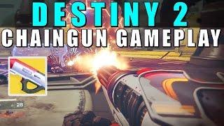Destiny 2: CHAIN GUN GAMEPLAY! NEW EXOTIC WEAPON!