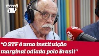 Modesto Carvalhosa: 'O STF é uma instituição marginal odiada pelo Brasil'