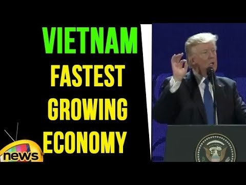 President Trump Says Vietnamese Is The Fastest Growing Economy On Earth | Mango News