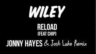 Wiley - Reload (feat. Chip) (Jonny Hayes & Josh Luke Remix)