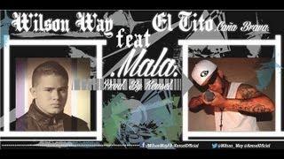 Wilson Way - Mala Feat El Tito (Caña Brava) (Prod By Kensel) [Canción Oficial] ®