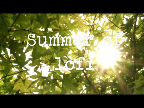 summer of lofi [Jazzy  / Chill beats / lofi]