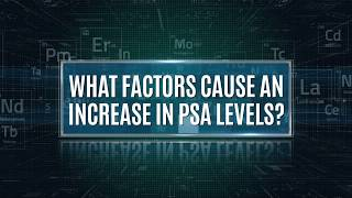 What Factors Cause An Increase In PSA Levels?