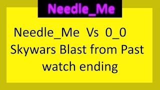 Roblox: Needle_ME Vs 0_0 SKYWARS Blast from Da Past--watch ending