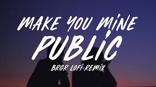 Download lagu PUBLIC - Make You Mine • BRGR LoFi Remix (Lyrics)