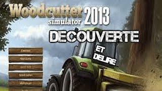 Repeat youtube video Délire et découverte de Woodcutter simulator 2013