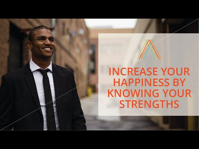 Increase Your Happiness By Knowing Your Strengths