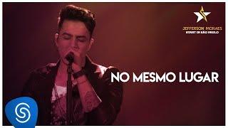 Jefferson Moraes - No Mesmo Lugar (DVD Start in São Paulo) [Vídeo Oficial]