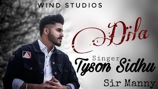 Dila | Tyson Sidhu | Sir Manny | Wind Studios | New Punjabi Song 2019