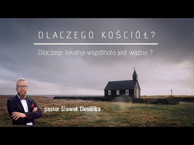 Dlaczego Kościół ? - pastor Sławek Ciesiółka