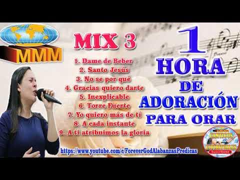 1 HORA DE ADORACIÓN MIX # 3 MMM | PARA ORAR Y ADORAR A DIOS | 2018 COLECCIÓN | CÁNTICOS ESPÍRITUALES