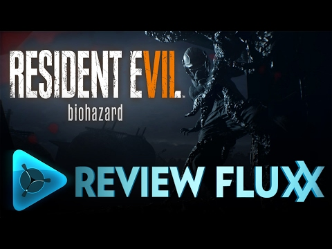 Resident Evil VII ( 7.5 / 10 ) Review Fluxx
