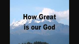 HOW GREAT IS OUR GOD (Lyrics)
