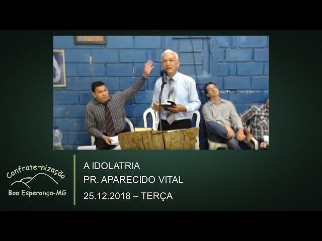 25.12.2018 | Terça | A Idolatria - Pr. Aparecido Vital | Confraternização Boa Esperança/MG