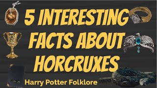 5 Interesting Facts About Horcruxes
