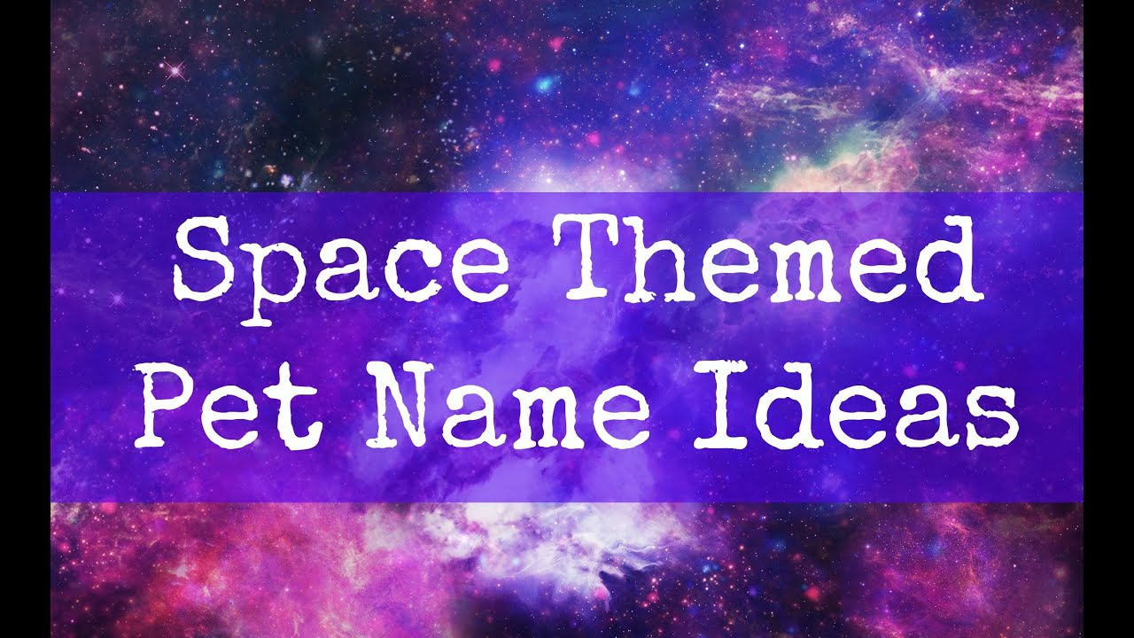 Space Themed Pet Name Ideas - YouTube