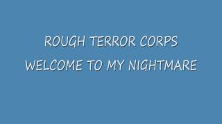 ROUGH TERROR CORPS - WELCOME TO MY NIGHTMARE