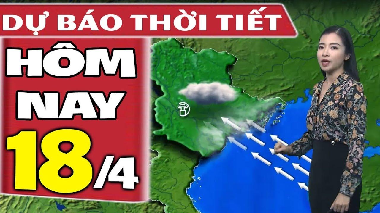 Dự báo thời tiết hôm nay mới nhất ngày 18/4 | Dự báo thời tiết 3 ngày tới