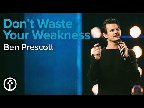 Don't Waste Your Weakness   Ben Prescott