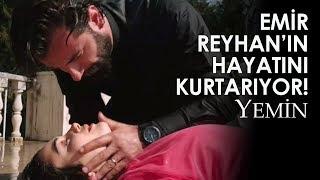 EMİR REYHAN'IN HAYATINI KURTARIYOR! (Yemin 38.Bölüm Özeti)