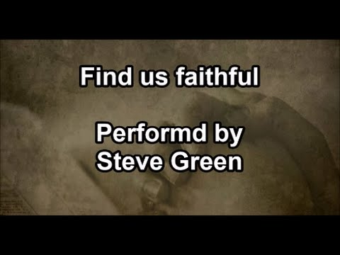 Find us Faithful - Steve Green (Lyrics)