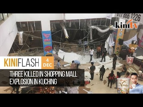 Three killed in shopping mall explosion in Kuching | KiniFla