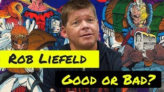 Rob Liefeld: Good or Bad?