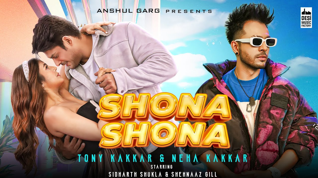 Shona Shona - Tony Kakkar, Neha Kakkar ft. Sidharth Shukla & Shehnaaz Gill | Anshul Garg