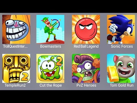 Troll Quest Internet,Bowmasters,Red Ball Legend,Sonic Forces,Temple Run 2,Cut Rope 2,PVZ Heroes