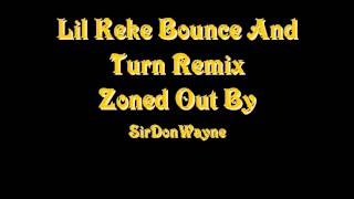 Lil Keke Bounce And Turn Remix ZonedOut By DonWayne