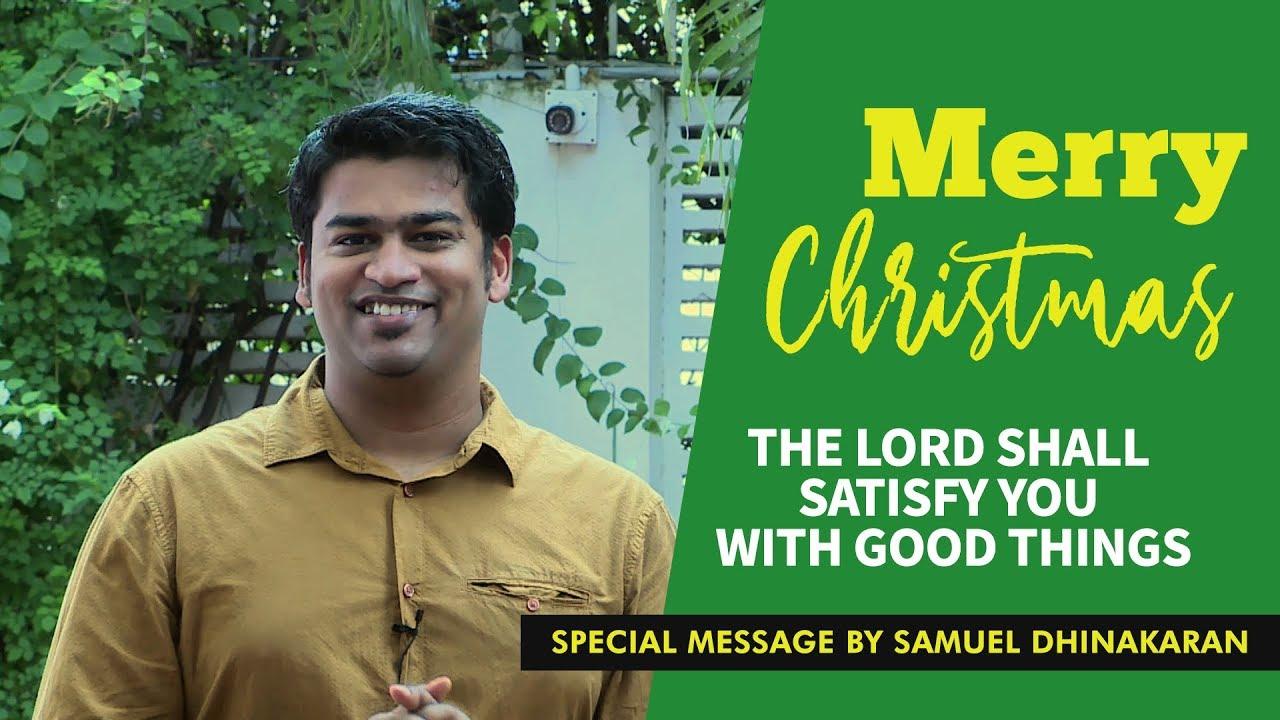 The Lord Shall Satisfy You With Good Things   Samuel Dhinakaran   Christmas Message 2018