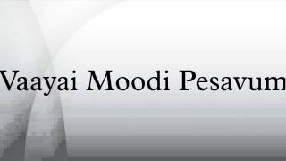 Vaayai Moodi Pesavum