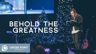 BEHOLD THE GREATNESS | Behold wk. 2 | Cross Point Church