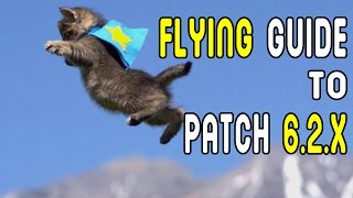 FLYING GUIDE: All You Need to get Ready to FLY in Patch 6.2.x