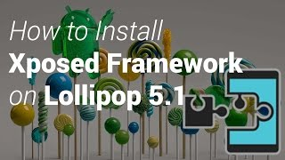 How to Install Xposed Framework On Lollipop 5.1.x