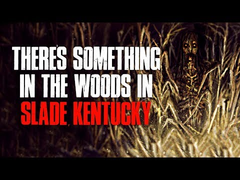 """There's Something In The Woods In Slade, Kentucky"" Creepypasta"
